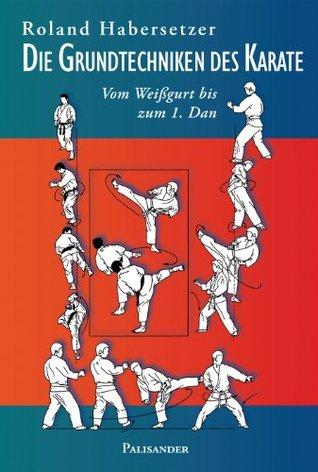 Die Grundtechniken des Karate: Vom Weißgurt bis zum 1. Dan  by  Roland Habersetzer