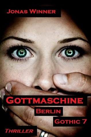 Berlin Gothic 7: Gottmaschine (Thriller)  by  Jonas Winner