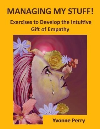 Managing My Energetic Stuff! ~ Affirmations and Exercises to Help Develop the Intuitive Yvonne Perry