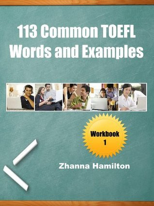 113 Common TOEFL Words and Examples: Workbook 1 Zhanna Hamilton
