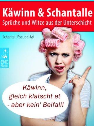 Käwinn & Schantalle - Sprüche und Witze aus der Unterschicht (Illustrierte Ausgabe)  by  Schantall Pseudo-Asi
