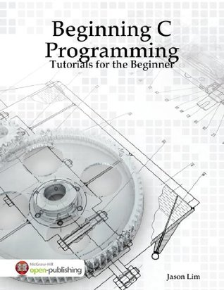 Beginning C Programming - Tutorials for the Beginner  by  Iducate Learning Technologies