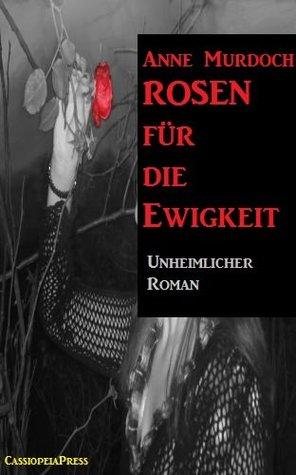 Rosen für die Ewigkeit (Unheimlicher Roman/Romantic Thriller)  by  Ann Murdoch