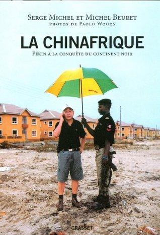 La Chinafrique: Quand la Chine fait main basse sur le continent noir (Documents Français). Serge Michel