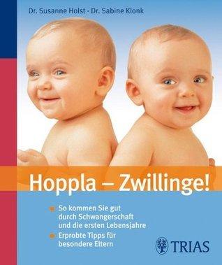 Hoppla - Zwillinge: So kommen Sie gut durch Schwangerschaft und erste Lebensjahre Susanne Holst