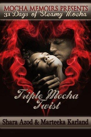 Triple Mocha Twist (31 Days of Steamy Mocha) Marteeka Karland
