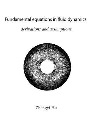 Fundamental equations in fluid dynamics-derivations and assumptions (Notes in fluid dynamics) Zhangyi (Zane) Hu