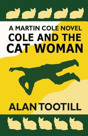 Cole And The Cat Woman (The Martin Cole Novels) Alan Tootill