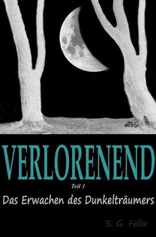 Verlorenend (Teil 1): Das Erwachen des Dunkelträumers (German Edition)  by  S. G. Felix