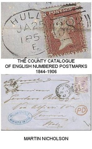 THE COUNTY CATALOGUE OF ENGLISH NUMBERED POSTMARKS 1844-1906 Martin Nicholson