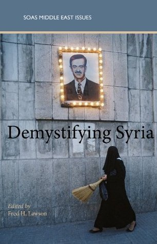 Demystifying Syria (SOAS Middle East Issues Series)  by  Fred H. Lawson