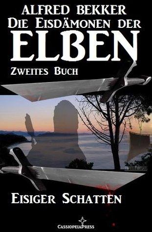Eisiger Schatten (Die Eisdämonen der Elben - Zweites Buch) (Alfred Bekkers Elben-Saga - Neuausgabe / Elbenkinder) (German Edition)  by  Alfred Bekker