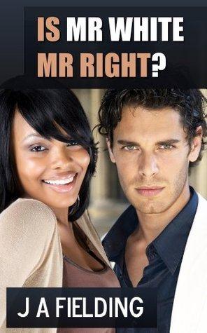 Is Mr White Mr Right?  by  J.A. Fielding