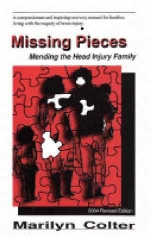 Missing Pieces: Mending The Head Injury Family  by  Marilyn Colter