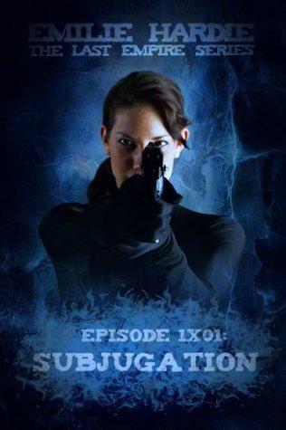 1x01: Subjugation Emilie Hardie