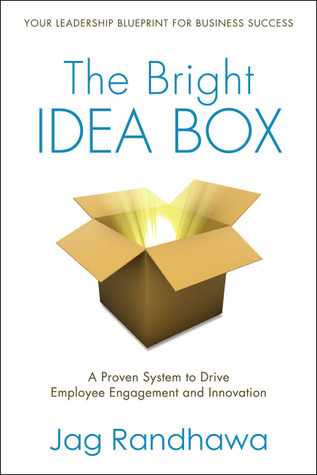 The Bright Idea Box: A Proven System to Drive Employee Engagement and Innovation Jag Randhawa