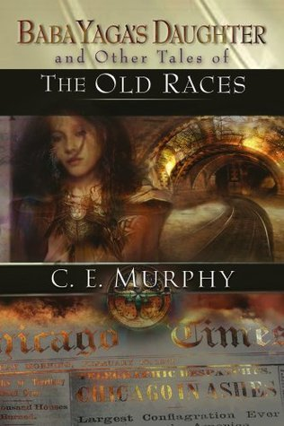 Baba Yagas Daughter and Other Stories of the Old Races C.E. Murphy