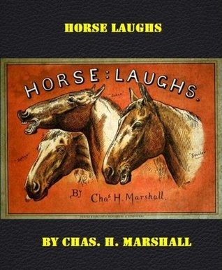 HORSE:LAUGHS Chas H. Marshall