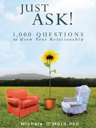 Just Ask!  1,000 Questions to Grow Your Relationship Michele  OMara
