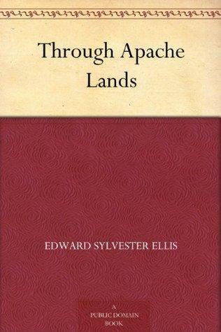 Through Apache Lands  by  Edward S. Ellis