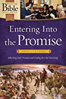 Entering Into the Promise: Joshua Through 1 & 2 Samuel: Inheriting Gods Promises and Finding the One True King Henrietta C. Mears