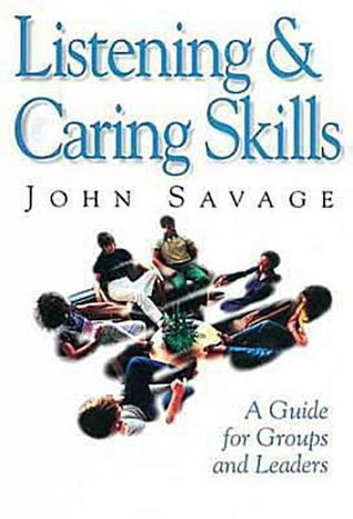 Listening and Caring Skills in Ministry: A Guide for Groups and Leaders  by  John S. Savage