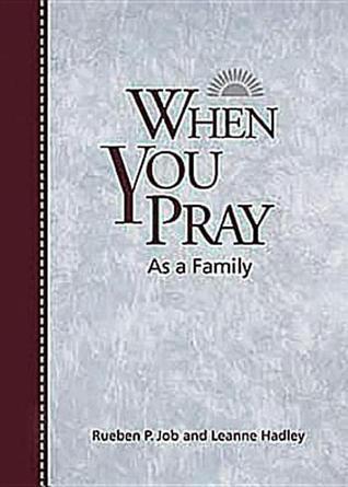 When You Pray as a Family Rueben P. Job