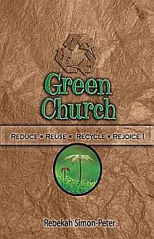 Green Church: Reduce, Reuse, Recycle, Rejoice! Rebekah Simon-Peter
