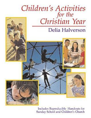 Childrens Activities for the Christian Year  by  Delia Halverson