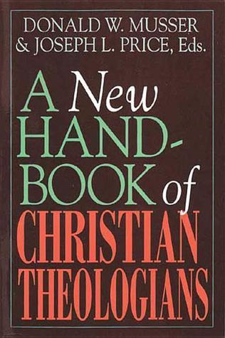 A New Handbook of Christian Theologians Donald W. Musser