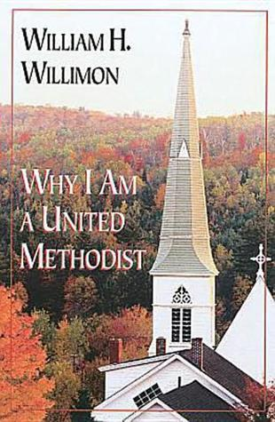 Why I Am a United Methodist William H. Willimon