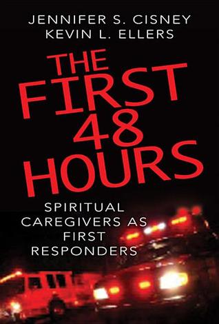 The First 48 Hours: Spiritual Caregivers as First Responders Jennifer S. Cisney