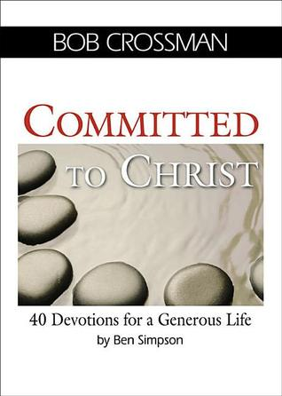 Committed to Christ: 40 Devotions for a Generous Life Bob Crossman