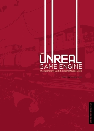 The Unreal Game Engine: A Comprehensive Guide to Creating Playable Levels Andrew Finch