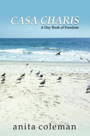 Casa Charis: A Daybook of Freedom  by  Anita Coleman