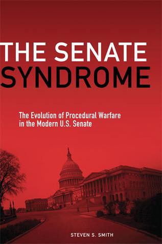 The Senate Syndrome: The Evolution of Procedural Warfare in the Modern U.S. Senate Steven S. Smith