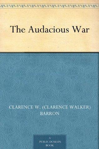 The Audacious War Clarence W. (Clarence Walker) Barron