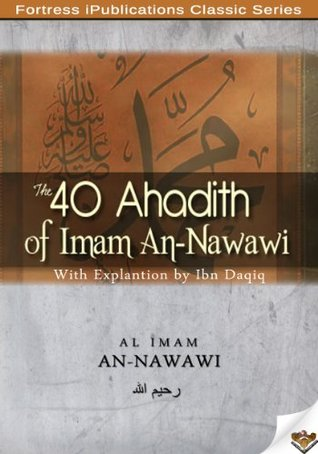 The 40 Hadiths of Nawawi with Explanation  by  يحيى بن شرف النووي