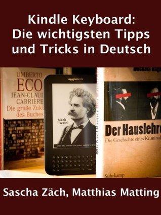 Amazon Kindle Keyboard: Die wichtigsten Tipps und Tricks in Deutsch  by  Sascha Zaech