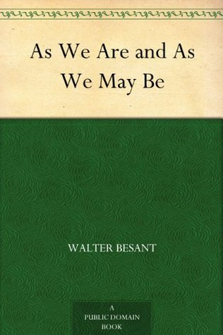 As We Are and As We May Be Walter Besant