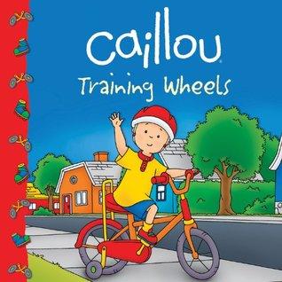 Caillou: Training Wheels (Clubhouse series) Sarah Margaret Johanson