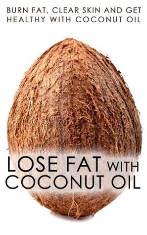 Lose Fat With Coconut Oil: Burn Fat, Clear Skin And Get Healthy With Coconut Oil Sound and Simple Lifestyle