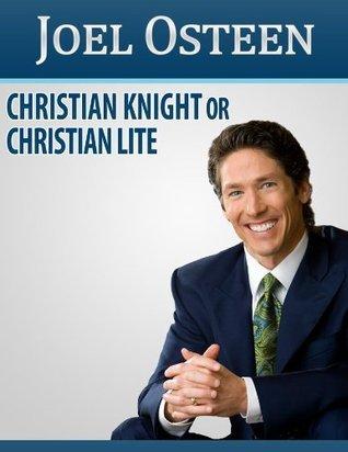 Joel Osteen - Christian Knight or Christian Lite  by  Elmo Adams