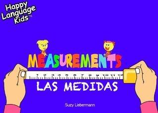 THE MEASUREMENTS - LAS MEDIDAS (Happy LANGUAGE KIDS - a bilingual book series for elementary school (English/ Spanish))  by  Suzy  Liebermann