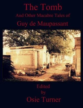 The Tomb And Other Macabre Tales of Guy de Maupassant  by  Guy de Maupassant