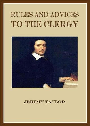 Rules and Advices to the Clergy of the Diocesse of Down and Connor  by  Jeremy  Taylor