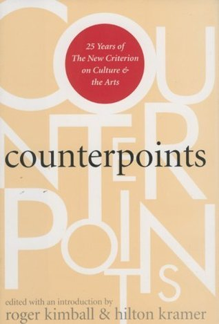 Counterpoints: 25 Years of The New Criterion on Culture and the Arts Roger Kimball