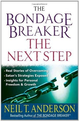 The Bondage Breaker® -- the Next Step Neil T. Anderson