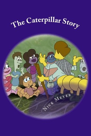 The Caterpillar Story  by  Nick Meyer