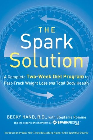 The Spark Solution: A Complete Two-Week Diet Program to Fast-Track Weight Loss and Total Body Health  by  Becky Hand